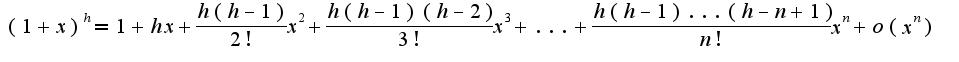 $(1+x)^{h}=1+hx+\frac{h(h-1)}{2!}x^2+\frac{h(h-1)(h-2)}{3!}x^3+...+\frac{h(h-1)...(h-n+1)}{n!}x^n+o(x^n)$