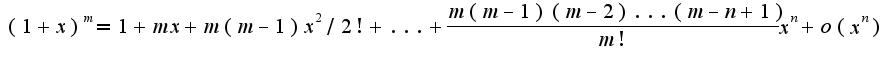 $(1+x)^{m}= 1+mx+m(m-1)x^2/2!+...+\frac{m(m-1)(m-2)...(m-n+1)}{m!}x^{n}+o(x^n)$