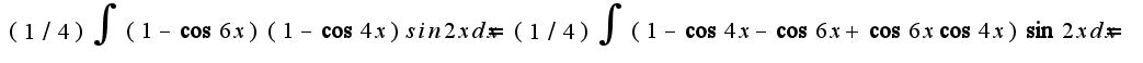 $(1/4)\int{(1-\cos6x)(1-\cos4x)sin2xdx}=(1/4)\int{(1-\cos4x-\cos6x+\cos6x\cos4x)\sin2xdx}=$