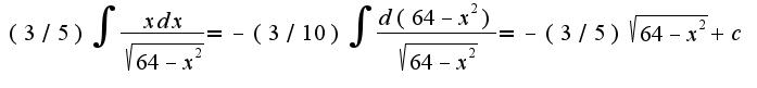 $(3/5)\int\frac{xdx}{\sqrt{64-x^2}}=-(3/10)\int\frac{d(64-x^2)}{\sqrt{64-x^2}}=-(3/5)\sqrt{64-x^2}+c$
