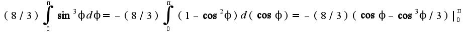 $(8/3)\int_{0}^{\pi}\sin^3\phi d\phi=-(8/3)\int_{0}^{\pi}(1-\cos^2\phi)d(\cos \phi)=-(8/3)(\cos \phi-\cos^3\phi/3)|_{0}^{\pi}$