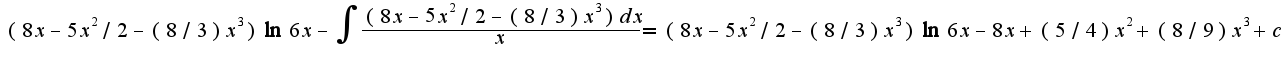 $(8x-5x^2/2-(8/3)x^3)\ln 6x-\int\frac {(8x-5x^2/2-(8/3)x^3)dx}{x}=(8x-5x^2/2-(8/3)x^3)\ln 6x-8x+(5/4)x^2+(8/9)x^3+c$