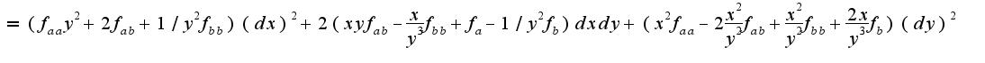 $=(f_{aa}y^2+2f_{ab}+1/y^{2}f_{bb})(dx)^2+2(xyf_{ab}-\frac{x}{y^3}f_{bb}+f_{a}-1/y^{2}f_{b})dxdy+(x^2f_{aa}-2\frac{x^2}{y^2}f_{ab}+\frac{x^2}{y^2}f_{bb}+\frac{2x}{y^3}f_{b})(dy)^2$