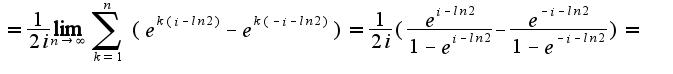 $= \frac{1}{2i} \lim_{n \rightarrow \infty} \sum_{k=1}^{n} (e^{k(i-ln2)}-e^{k(-i-ln2)})=\frac{1}{2i} (\frac{e^{i-ln2}}{1-e^{i-ln2}}-\frac{e^{-i-ln2}}{1-e^{-i-ln2}})=$