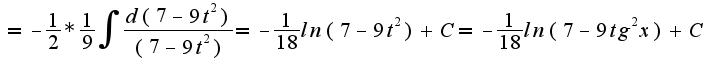$= - \frac{1}{2}* \frac{1}{9} \int_{}^{}{\frac{d(7-9t^2)}{(7-9t^2)} } = - \frac{1}{18} ln(7-9t^2)  +C = - \frac{1}{18} ln(7-9tg^2 x)  +C  $