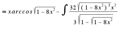 $=xarccos\sqrt{1-8x^2}-\int{\frac{32\sqrt{(1-8x^2)^3}x^2}{3\sqrt{1-\sqrt{1-8x^2}}}}$