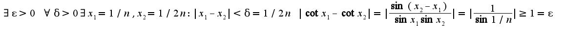 $\exists\epsilon>0\;\forall \delta>0\exists x_{1}=1/n,x_{2}=1/2n:|x_{1}-x_{2}|<\delta=1/2n\;|\cot x_{1}-\cot x_{2}|=|\frac{\sin(x_{2}-x_{1})}{\sin x_{1}\sin x_{2}}|=|\frac{1}{\sin 1/n}|\geq 1=\epsilon$