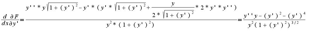 $\frac{d}{dx}\frac{\partial F}{\partial y'}=\frac{y''*y \sqrt{1+(y')^2}-y'*(y'* \sqrt{1+(y')^2}+ \frac{y}{2* \sqrt{1+(y')^2}}*2*y'*y'')}{y^2*{(1+(y')^2)}}=\frac {y''y-(y')^2-(y')^4 } {y^2 ({1+(y')^2})^{3/2}}$