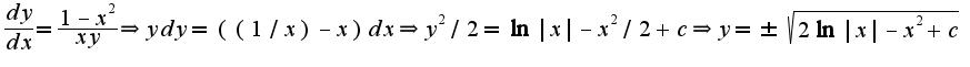 $\frac{dy}{dx}=\frac{1-x^2}{xy}\Rightarrow ydy=((1/x)-x)dx\Rightarrow y^2/2=\ln|x|-x^2/2+c\Rightarrow y=\pm\sqrt{2\ln|x|-x^2+c}$