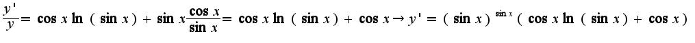 $\frac{y'}{y}=\cos x\ln(\sin x)+\sin x\frac{\cos x}{\sin x}=\cos x\ln(\sin x)+\cos x\rightarrow y'=(\sin x)^{\sin x}(\cos x\ln(\sin x)+\cos x)$