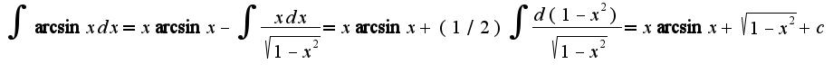 $\int\arcsin xdx=x\arcsin x-\int\frac{xdx}{\sqrt{1-x^2}}=x\arcsin x+(1/2)\int\frac{d(1-x^2)}{\sqrt{1-x^2}}=x\arcsin x+\sqrt{1-x^2}+c$
