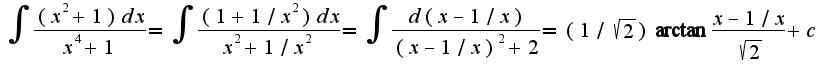 $\int\frac{(x^2+1)dx}{x^4+1}=\int\frac{(1+1/x^2)dx}{x^2+1/x^2}=\int\frac{d(x-1/x)}{(x-1/x)^2+2}=(1/\sqrt{2})\arctan\frac{x-1/x}{\sqrt{2}}+c$