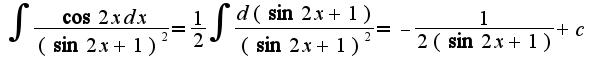 $\int\frac{\cos 2xdx}{(\sin 2x+1)^2}=\frac{1}{2}\int\frac{d(\sin 2x+1)}{(\sin 2x+1)^2}=-\frac{1}{2(\sin 2x+1)}+c$