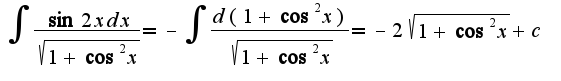 $\int\frac{\sin 2x dx}{\sqrt{1+\cos^2 x}}=-\int\frac{d(1+\cos^2 x)}{\sqrt{1+\cos^2 x}}=-2\sqrt{1+\cos^2 x}+c$