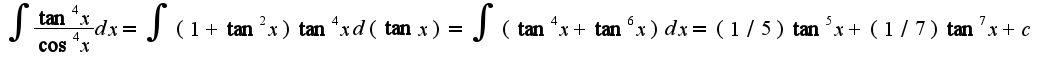 $\int\frac{\tan^4 x}{\cos^4 x}dx=\int(1+\tan^2 x)\tan^4 xd(\tan x)=\int(\tan^4 x+\tan^6 x)dx=(1/5)\tan^5 x+(1/7)\tan^7 x+c$