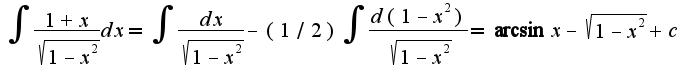 $\int\frac{1+x}{\sqrt{1-x^2}}dx=\int\frac{dx}{\sqrt{1-x^2}}-(1/2)\int\frac{d(1-x^2)}{\sqrt{1-x^2}}=\arcsin x-\sqrt{1-x^2}+c$