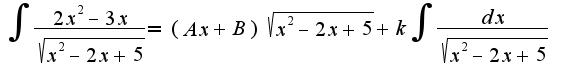 $\int\frac{2x^2-3x}{\sqrt{x^2-2x+5}}=(Ax+B)\sqrt{x^2-2x+5}+k\int\frac{dx}{\sqrt{x^2-2x+5}}$