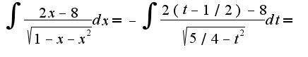 $\int\frac{2x-8}{\sqrt{1-x-x^2}}dx=-\int\frac{2(t-1/2)-8}{\sqrt{5/4-t^2}}dt=$