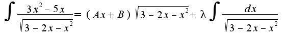 $\int\frac{3x^2-5x}{\sqrt{3-2x-x^2}}=(Ax+B)\sqrt{3-2x-x^2}+\lambda\int\frac{dx}{\sqrt{3-2x-x^2}}$
