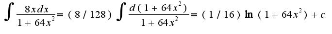 $\int\frac{8xdx}{1+64x^2}=(8/128)\int\frac{d(1+64 x^2)}{1+64 x^2}=(1/16)\ln(1+64 x^2)+c$