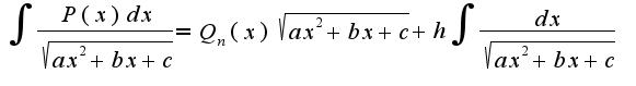 $\int\frac{P(x)dx}{\sqrt{ax^2+bx+c}}=Q_{n}(x)\sqrt{ax^2+bx+c}+h\int\frac{dx}{\sqrt{ax^2+bx+c}}$