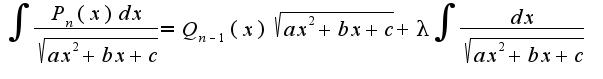 $\int\frac{P_{n}(x)dx}{\sqrt{ax^2+bx+c}}=Q_{n-1}(x)\sqrt{ax^2+bx+c}+\lambda\int\frac{dx}{\sqrt{ax^2+bx+c}}$