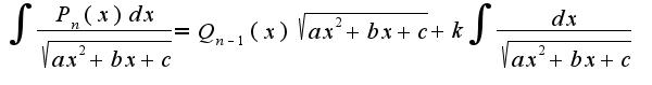 $\int\frac{P_{n}(x)dx}{\sqrt{ax^2+bx+c}}=Q_{n-1}(x)\sqrt{ax^2+bx+c}+k\int\frac{dx}{\sqrt{ax^2+bx+c}}$