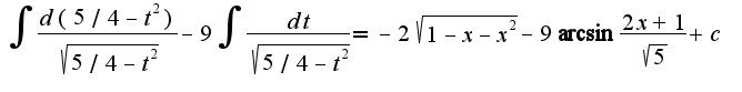 $\int\frac{d(5/4-t^2)}{\sqrt{5/4-t^2}}-9\int\frac{dt}{\sqrt{5/4-t^2}}=-2\sqrt{1-x-x^2}-9\arcsin\frac{2x+1}{\sqrt{5}}+c$