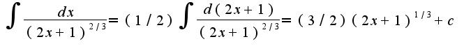 $\int\frac{dx}{(2x+1)^{2/3}}=(1/2)\int\frac{d(2x+1)}{(2x+1)^{2/3}}=(3/2)(2x+1)^{1/3}+c$