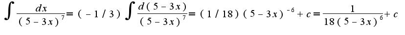 $\int\frac{dx}{(5-3x)^{7}}=(-1/3)\int\frac{d(5-3x)}{(5-3x)^{7}}=(1/18)(5-3x)^{-6}+c=\frac{1}{18(5-3x)^{6}}+c$