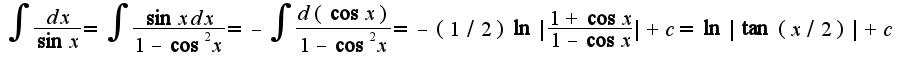 $\int\frac{dx}{\sin x}=\int\frac{\sin x dx}{1-\cos^2 x}=-\int\frac{d(\cos x)}{1-\cos^2 x}=-(1/2)\ln|\frac{1+\cos x}{1-\cos x}|+c=\ln|\tan(x/2)|+c$