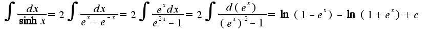 $\int\frac{dx}{\sinh x}=2\int\frac{dx}{e^{x}-e^{-x}}=2\int\frac{e^{x}dx}{e^{2x}-1}=2\int\frac{d(e^{x})}{(e^{x})^2-1}=\ln(1-e^{x})-\ln(1+e^{x})+c$