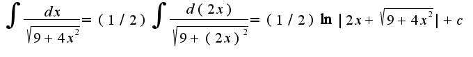 $\int\frac{dx}{\sqrt{9+4x^2}}=(1/2)\int\frac{d(2x)}{\sqrt{9+(2x)^2}}=(1/2)\ln|2x+\sqrt{9+4x^2}|+c$