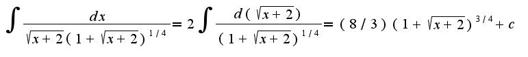 $\int\frac{dx}{\sqrt{x+2}(1+\sqrt{x+2})^{1/4}}=2\int\frac{d(\sqrt{x+2})}{(1+\sqrt{x+2})^{1/4}}=(8/3)(1+\sqrt{x+2})^{3/4}+c$
