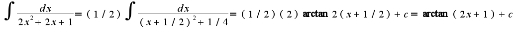 $\int\frac{dx}{2x^2+2x+1}=(1/2)\int\frac{dx}{(x+1/2)^2+1/4}=(1/2)(2)\arctan2(x+1/2)+c=\arctan(2x+1)+c$