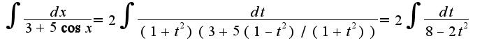 $\int\frac{dx}{3+5\cos x}=2\int\frac{dt}{(1+t^2)(3+5(1-t^2)/(1+t^2))}=2\int\frac{dt}{8-2t^2}$