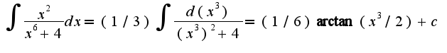 $\int\frac{x^2}{x^6+4}dx=(1/3)\int\frac{d(x^3)}{(x^3)^2+4}=(1/6)\arctan(x^3/2)+c$