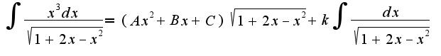 $\int\frac{x^3dx}{\sqrt{1+2x-x^2}}=(Ax^2+Bx+C)\sqrt{1+2x-x^2}+k\int\frac{dx}{\sqrt{1+2x-x^2}}$