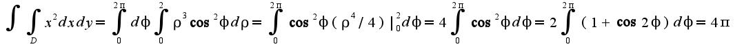$\int\int_{D}x^2dxdy=\int_{0}^{2\pi}d\phi\int_{0}^{2}\rho^3\cos^2\phi d\rho=\int_{0}^{2\pi}\cos^2\phi  (\rho^{4}/4)|_{0}^{2}d\phi=4\int_{0}^{2\pi}\cos^2\phi d\phi=2\int_{0}^{2\pi}(1+\cos 2\phi)d\phi=4\pi$