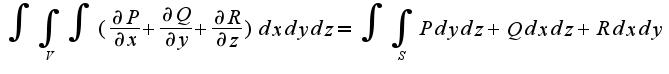 $\int\int_{V}\int(\frac{\partial P}{\partial x}+\frac{\partial Q}{\partial y}+\frac{\partial R}{\partial z})dxdydz=\int\int_{S}Pdydz+Qdxdz+Rdxdy$