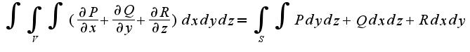 $\int\int_{V}\int (\frac{\partial P}{\partial x}+\frac{\partial Q}{\partial y}+\frac{\partial R}{\partial z})dxdydz=\int_{S}\int Pdydz+Qdxdz+Rdxdy$