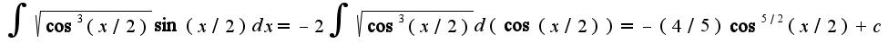 $\int\sqrt{\cos^3(x/2)}\sin(x/2)dx=-2\int\sqrt{\cos^3(x/2)}d(\cos(x/2))=-(4/5)\cos^{5/2}(x/2)+c$