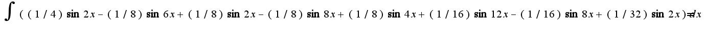 $\int{((1/4)\sin2x-(1/8)\sin6x+(1/8)\sin2x-(1/8)\sin8x+(1/8)\sin4x+(1/16)\sin12x-(1/16)\sin8x+(1/32)\sin2x)dx}=$