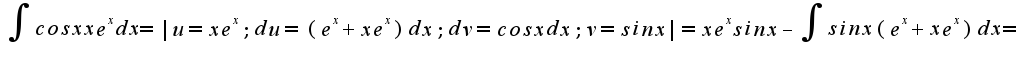 $\int{cosx xe^xdx}= u=xe^x; du=(e^x+xe^x)dx; dv=cosxdx; v=sinx =xe^xsinx-\int{sinx(e^x+xe^x)dx}=$