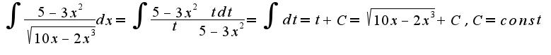 $\int \frac{5-3x^2}{ \sqrt{10x-2x^3}}dx = \int \frac{5-3x^2}{t} \frac{tdt}{5-3x^2} = \int dt = t+C = \sqrt{10x-2x^3}+C, C=const$