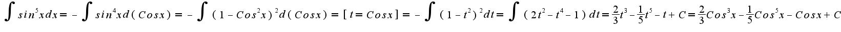 $\int sin^{5}x dx = -\int sin^{4}x d(Cosx) = -\int (1-Cos^{2}x)^2 d(Cosx)= [t=Cosx]= -\int (1-t^2)^2dt = \int (2t^2-t^4-1)dt = \frac{2}{3}t^3-\frac{1}{5}t^5-t+C=\frac{2}{3}Cos^{3}x-\frac{1}{5}Cos^{5}x-Cosx+C$
