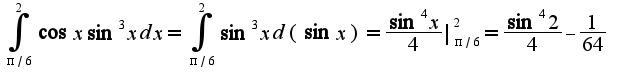 $\int_{\pi/6}^{2}\cos x\sin^3 xdx=\int_{\pi/6}^{2}\sin^3 xd(\sin x)=\frac{\sin^4 x}{4}|_{\pi/6}^{2}=\frac{\sin^4 2}{4}-\frac{1}{64}$