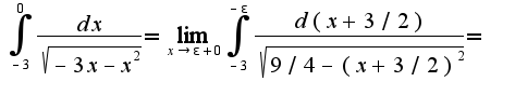 $\int_{-3}^{0}\frac{dx}{\sqrt{-3x-x^2}}=\lim_{x\rightarrow\epsilon+0}\int_{-3}^{-\epsilon}\frac{d(x+3/2)}{\sqrt{9/4-(x+3/2)^2}}=$