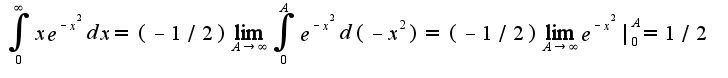 $\int_{0}^{\infty}xe^{-x^2}dx=(-1/2)\lim_{A\rightarrow \infty}\int_{0}^{A}e^{-x^{2}}d(-x^{2})=(-1/2)\lim_{A\rightarrow \infty}e^{-x^2}|_{0}^{A}=1/2$