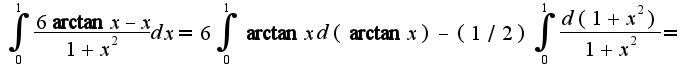 $\int_{0}^{1}\frac{6\arctan x-x}{1+x^2}dx=6\int_{0}^{1}\arctan xd(\arctan x)-(1/2)\int_{0}^{1}\frac{d(1+x^2)}{1+x^2}=$